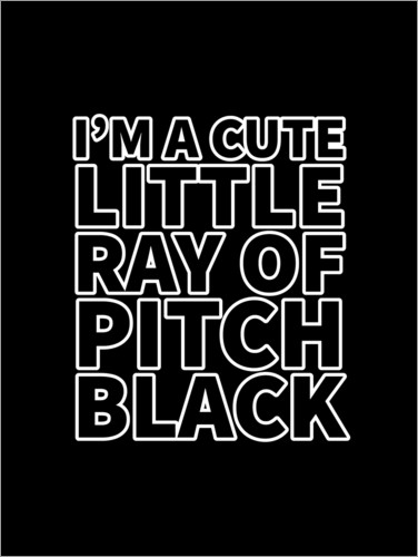 Premium poster I'm a Cute Little Ray of Pitch Black