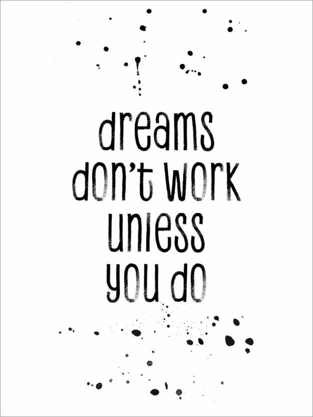 Text Art Dreams Don T Work Unless You Do Posters And Prints Posterlounge Com