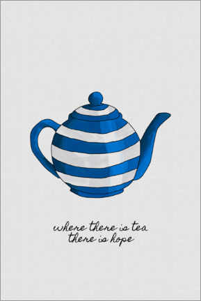 Premium poster  Where there is tea, there is hope - Orara Studio