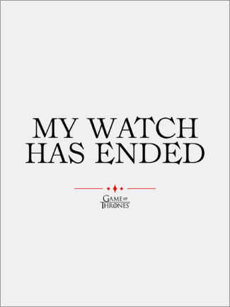 Premium poster  GOT movie quote - My watch has ended