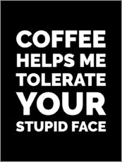 Gallery print  Coffee Helps Me Tolerate Your Stupid Face - Creative Angel