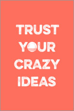 Premium poster Trust your crazy ideas - trust your crazy ideas