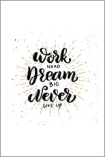 Premium poster  Work Hard, Dream Big, Never Give Up - Typobox