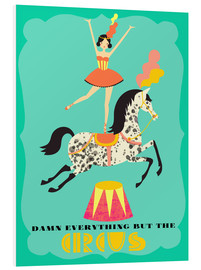 Foam board print  Everything but the circus - Elisandra Sevenstar