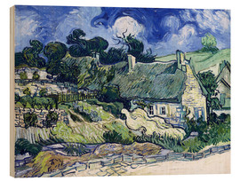 Wood print  Thatched cottages at Cordeville - Vincent van Gogh