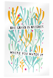 Acrylic print  The Grass is Greener Where You Water It - Susan Claire