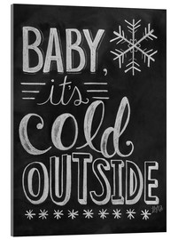 Acrylic print  Baby, It's Cold Outside - Lily & Val