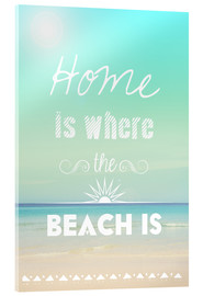 Acrylic print  Home is where the beach is - GreenNest