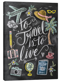 Canvas print  To travel is to live - Lily & Val