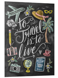 Foam board print  To travel is to live - Lily & Val