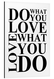 Aluminium print  Do what you love - Zeit-Raum-Kunstdrucke