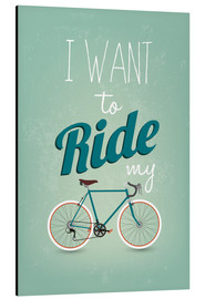Aluminium print  I want to ride my bike - Typobox