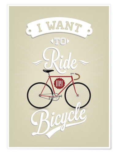 I Want To Ride My Bicycle Posters And Prints Posterlounge Com
