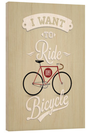 Wood print  I want to ride my bicycle - Typobox