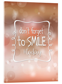 Acrylic print  Don't forget to smile today - Typobox