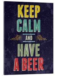 Acrylic print  Keep calm and have a beer - Typobox