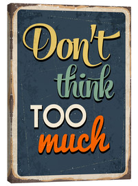 Canvas print  Don't think too much - Typobox