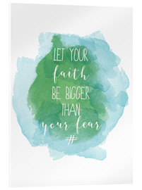 Acrylic print  Let your faith be bigger than your fear - Typobox