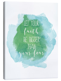 Canvas print  Let your faith be bigger than your fear - Typobox