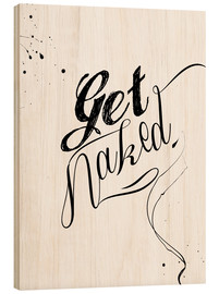 Wood print  Get Naked - Dani Jay Designs