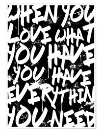 Premium poster TEXTART - When you love what you have you have everything you need - Typo