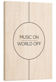 Wood print  Music on, World off - Stephanie Wünsche