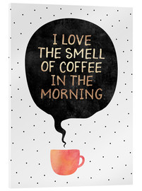 Acrylic print  I love the smell of coffee in the morning - Elisabeth Fredriksson