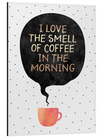 Aluminium print  I love the smell of coffee in the morning - Elisabeth Fredriksson