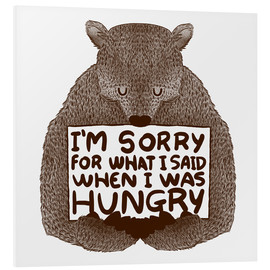 Foam board print  I'm Sorry For What I Said When I Was Hungry - Tobe Fonseca