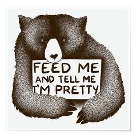 Premium poster  Feed Me And Tell Me I'm Pretty Bear - Tobe Fonseca
