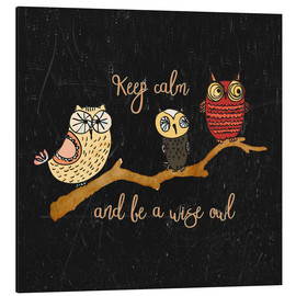 Aluminium print  Keep calm and be a wise owl - UtArt