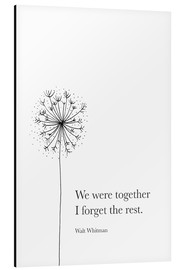 Aluminium print  We were together (Whitman Quote) - RNDMS