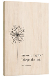 Wood print  We were together (Whitman Quote) - RNDMS