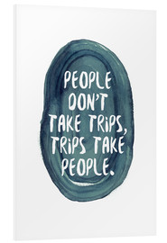 Foam board print  People don't take trips, Henry David Thoreau - RNDMS