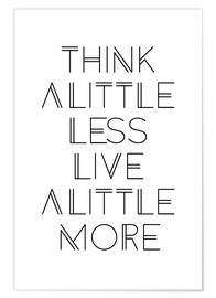 Premium poster think less, live more