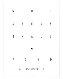 Premium poster  Who seeks shall find - Sophocles - dear dear