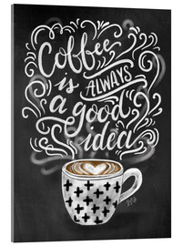 Acrylic print  Coffee is always a good idea - Lily & Val