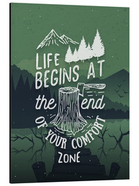 Aluminium print  Life begins at the end of your comfort zone - dear dear