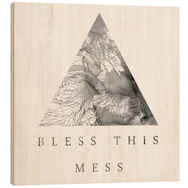 Wood print  Bless This Mess - Romina Lutz