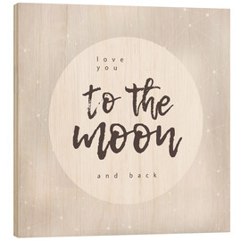 Wood print  Love you (to the moon and back) - Typobox