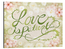 Aluminium print  Love Is Patient - Ashley Verkamp
