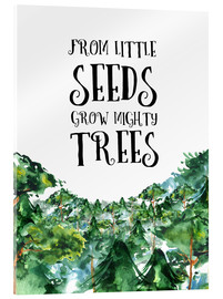Acrylic print  From little seeds grow mighty trees - RNDMS