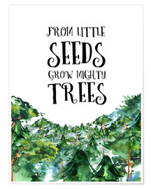 Premium poster  From little seeds grow mighty trees - RNDMS