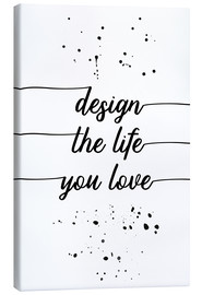 Canvas  TEXT ART Design the life you love - Melanie Viola