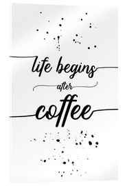 Acrylic print  TEXT ART Life begins after coffee - Melanie Viola