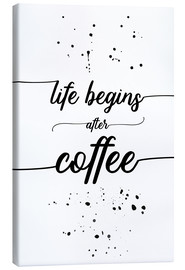 Canvas print  TEXT ART Life begins after coffee - Melanie Viola