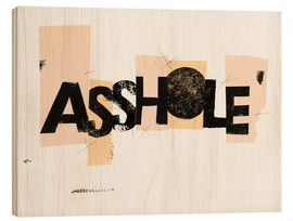 Wood print  asshole - Daniel Matzenbacher
