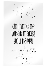 Acrylic glass  TEXT ART Do more of what makes you happy - Melanie Viola