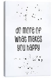 Canvas print  Do more of what makes you happy - Melanie Viola