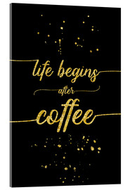 Acrylic print  TEXT ART GOLD Life begins after coffee - Melanie Viola